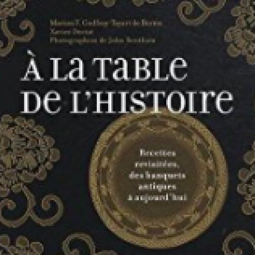 A la table de l 39 histoire recettes revisit es de banquets antiques aujourd 39 hui - Histoire des recettes de cuisine ...